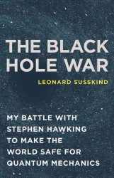 The Black Hole war:  My Battle withStephen Hawking to Make the World Safe for Quantum Mechanics