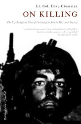 On Killing : The Psychological Cost of Learning to Kill in War and Society (Revised)