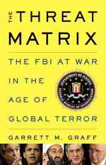 The Threat Matrix : The FBI at War in the Age of Global Terror