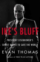 Ike's Bluff : President Eisenhower's Secret Battle to Save the World