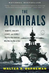 The Admirals : Nimitz, Halsey, Leahy, and King--The Five-Star Admirals Who Won the War at Sea