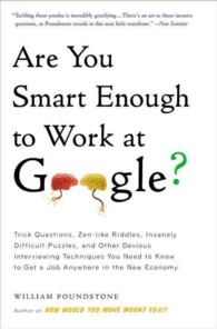 Are You Smart Enough to Work at Google? : Trick Questions, Zen-like Riddles, Insanely Difficult Puzzles, and Other Devious Interviewing Techniques You