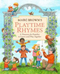 Marc Brown's Playtime Rhymes : A Treasury for Families to Learn and Play Together