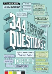 344 Questions : The Creative Person's Do-It-Yourself Guide to Insight, Survival, and Artistic Fulfillment (Voices That Matter)