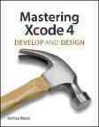 Mastering Xcode 4 : Develop and Design (Develop and Design)