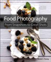 Food Photography : From Snapshots to Great Shots (From Snapshots to Great Shots)