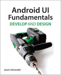 Android UI Fundamentals : Develop and Design (Develop and Design)