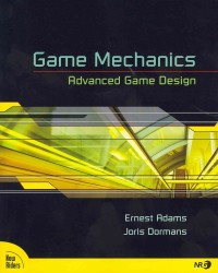 Game Mechanics : Advanced Game Design (Voices That Matter)