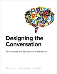 Designing the Conversation : Techniques for Successful Facilitation