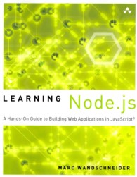 Learning Node.js : A Hands-On Guide to Building Web Applications in Javascript (Learning)