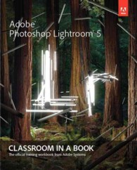 Adobe Photoshop Lightroom 5 : Classroom in a Book (Classroom in a Book)