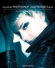 The Adobe Photoshop Lightroom 5 Book : The Complete Guide for Photographers