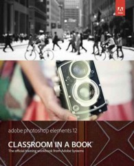 Adobe Photoshop Elements 12 Classroom in a Book (Classroom in a Book) (PAP/PSC)