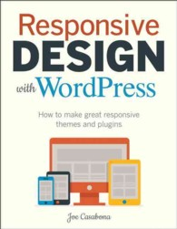 Responsive Design with Wordpress : How to Make Great Responsive Themes and Plugins (Voices That Matter)