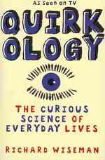 Quirkology : The Curious Science of Everyday Lives -- Paperback