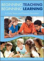 Beginning Teaching, Beginning Learning : In Early Years and Primary Education (4TH)