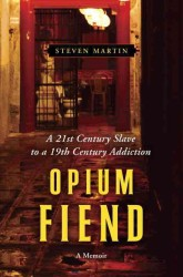 Opium Fiend : A 21st Century Slave to a 19th Century Addiction