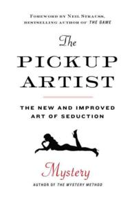 The Pickup Artist : The New and Improved Art of Seduction