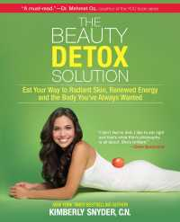 The Beauty Detox Solution : Eat Your Way to Radiant Skin, Renewed Energy and the Body You&#039;ve Always Wanted (Original)