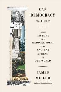 Can Democracy Work? : A Short History of a Radical Idea, from Ancient Athens to Our World