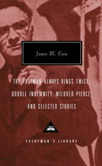 The Postman Always Rings Twice, Double Indemnity, Mildred Pierce, and Selectedstories (Everyman's Library Contemporary Classics)