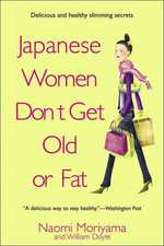 Japanese Women Don't Get Old or Fat : Secrets of My Mother's Tokyo Kitchen (Reprint)