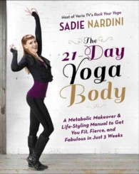 The 21-Day Yoga Body : A Metabolic Makeover & Life-Styling Manual to Get You Fit, Fierce & Fabulous in Just 3 Weeks