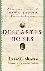 Descartes'Bones :A Skeletal History of the Conflict between Faith and Reason