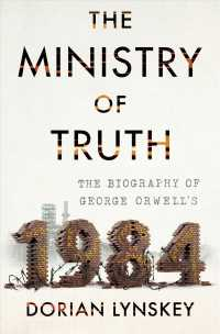 The Ministry of Truth : The Biography of George Orwell's 1984
