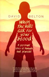 When the Hills Ask for Your Blood: a Personal Story of Genocide and Rwanda -- Paperback (English Language Edition)