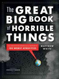 The Great Big Book of Horrible Things : The Definitive Chronicle of History&#039;s 100 Worst Atrocities