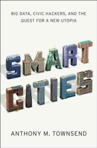 Smart Cities : Big Data, Civic Hackers, and the Quest for a New Utopia