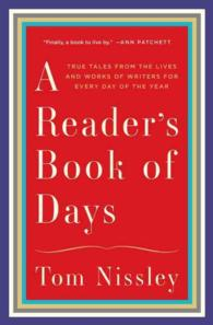 A Reader's Book of Days : True Tales from the Lives and Works of Writers for Every Day of the Year