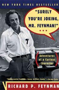 'Surely You're Joking, Mr. Feynman!' : Adventures of a Curious Character (Reprint)