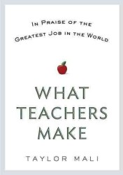 What Teachers Make : In Praise of the Greatest Job in the World