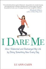 I Dare Me : How I Rebooted and Recharged My Life by Doing Something New Every Day