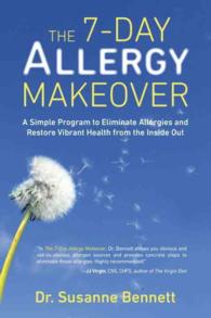 The 7-Day Allergy Makeover : A Simple Program to Eliminate Allergies and Restore Vibrant Health from the inside Out
