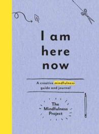 I Am Here Now : A Creative Mindfulness Guide and Journal