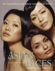 Asian Faces : The Essential Beauty and Makeup Guide for Asian Women