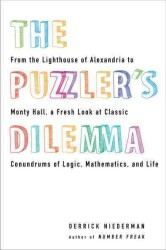 The Puzzler's Dilemma : From the Lighthouse of Alexandria to Monty Hall, a Fresh Look at Classic Conundrums of Logic, Mathematics, and Life (1 Original)