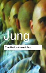 The Undiscovered Self: Answers to Questions Raised by the Present World Crisis (Routledge Classics (Paperback))