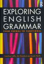 Exploring English Grammar : From Formal to Functional
