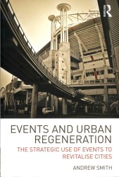 Events and Urban Regeneration : The Strategic Use of Events to Revitalise Cities