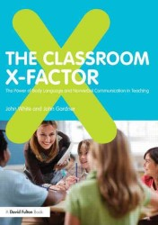 The Classroom X-Factor : The Power of Body Language and Nonverbal Communication in Teaching