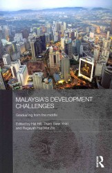 Malaysia&#039;s Development Challenges : Graduating from the Middle (Routledge Malaysian Studies)