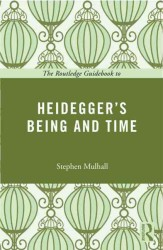 The Routledge Guidebook to Heidegger's Being and Time (Routledge Guides to the Great Books) (Reprint)
