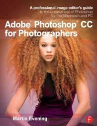 Adobe Photoshop CC for Photographers : A Professional Image Editor's Guide to the Creative Use of Photoshop for the Macintosh and PC