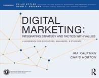Digital Marketing : Integrating Strategy and Tactics with Values, a Guidebook for Executives, Managers, and Students