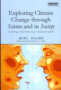 Exploring Climate Change through Science and in Society : An anthology of Mike Hulme's essays, interviews and speeches