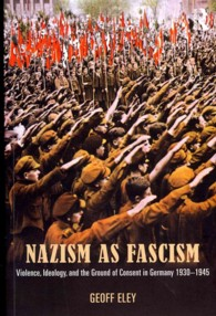Nazism as Fascism : Violence, Ideology, and the Ground of Consent in Germany 1930-1945